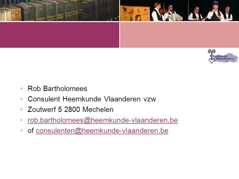 •Rob Bartholomees •Consulent Heemkunde Vlaanderen vzw •Zoutwerf 5 2800 Mechelen •rob.bartholomees@heemkunde-vlaanderen.berob.bartholomees@heemkunde-vlaanderen.be •of consulenten@heemkunde-vlaanderen.beconsulenten@heemkunde-vlaanderen.be