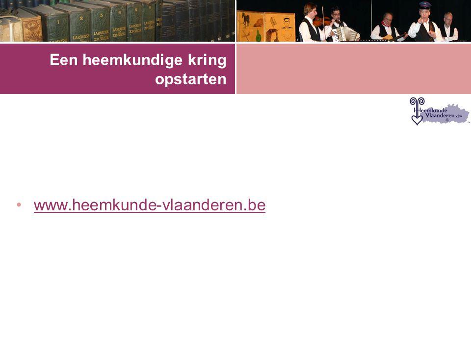 Een heemkundige kring opstarten •www.heemkunde-vlaanderen.bewww.heemkunde-vlaanderen.be