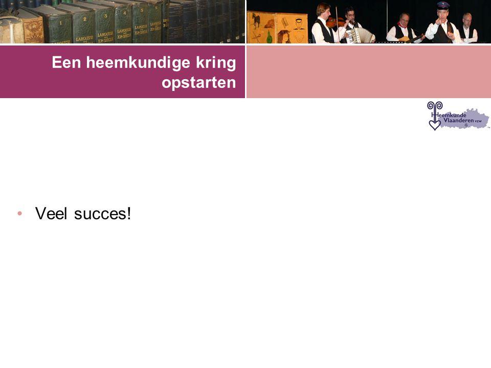 Een heemkundige kring opstarten •Veel succes!
