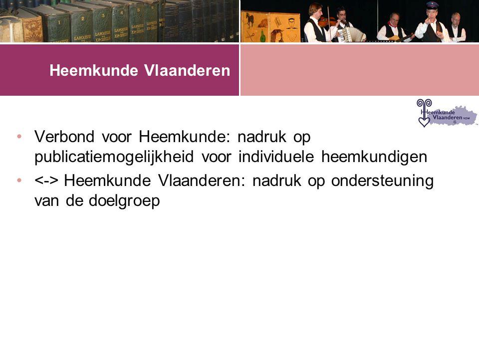Heemkunde Vlaanderen •Verbond voor Heemkunde: nadruk op publicatiemogelijkheid voor individuele heemkundigen • Heemkunde Vlaanderen: nadruk op ondersteuning van de doelgroep