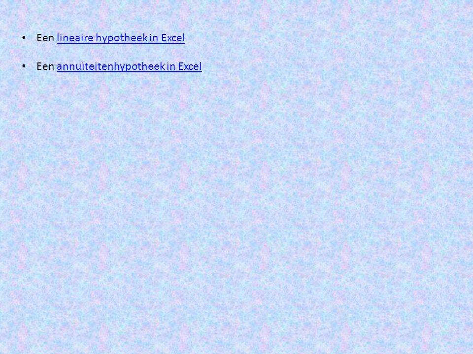 • Een lineaire hypotheek in Excellineaire hypotheek in Excel • Een annuïteitenhypotheek in Excelannuïteitenhypotheek in Excel