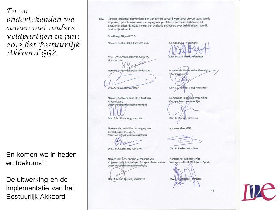 En zo ondertekenden we samen met andere veldpartijen in juni 2012 het Bestuurlijk Akkoord GGZ. En komen we in heden en toekomst: De uitwerking en de i