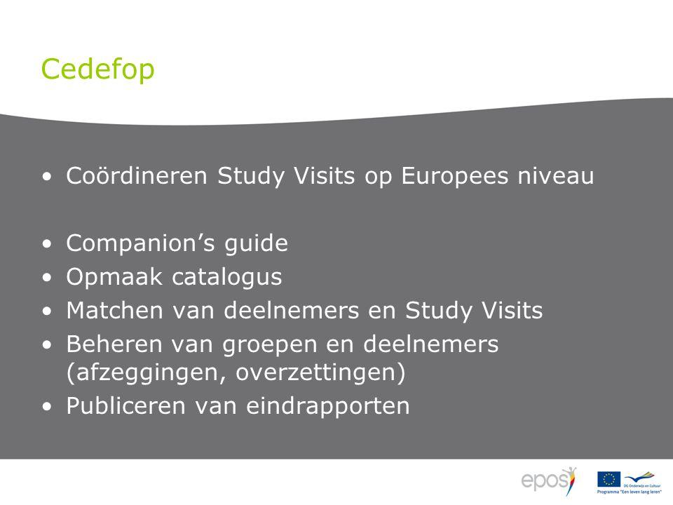 Cedefop •Coördineren Study Visits op Europees niveau •Companion's guide •Opmaak catalogus •Matchen van deelnemers en Study Visits •Beheren van groepen en deelnemers (afzeggingen, overzettingen) •Publiceren van eindrapporten