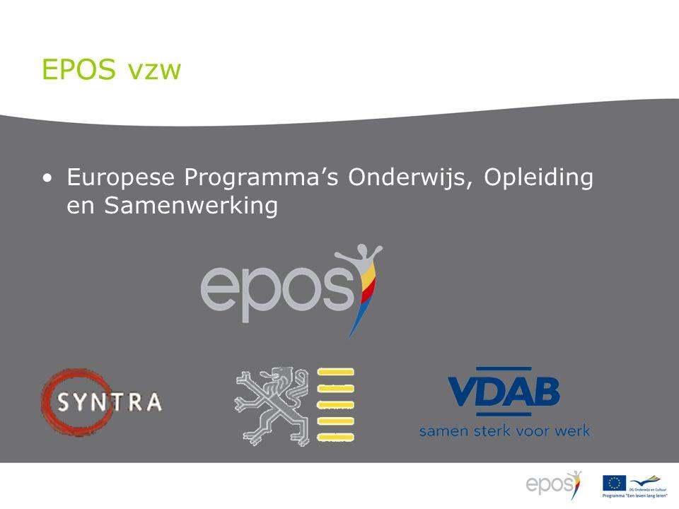 EPOS vzw •Vlaams Nationaal Agentschap voor Europese onderwijs- en opleidingsprogramma –Een leven lang leren-programma –2007-2013 –Programma's hoger onderwijs :Erasmus Mundus, Erasmus Belgica, Tempus, … –Europass