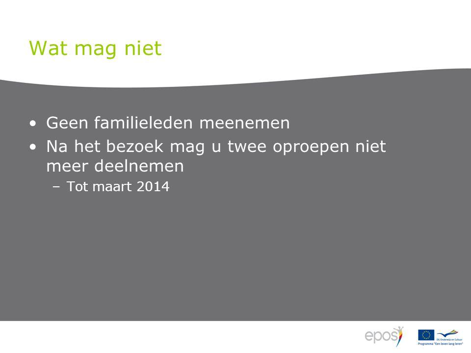 Wat mag niet •Geen familieleden meenemen •Na het bezoek mag u twee oproepen niet meer deelnemen –Tot maart 2014