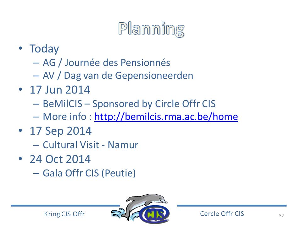 32 Kring CIS Offr Cercle Offr CIS • Today – AG / Journée des Pensionnés – AV / Dag van de Gepensioneerden • 17 Jun 2014 – BeMilCIS – Sponsored by Circ