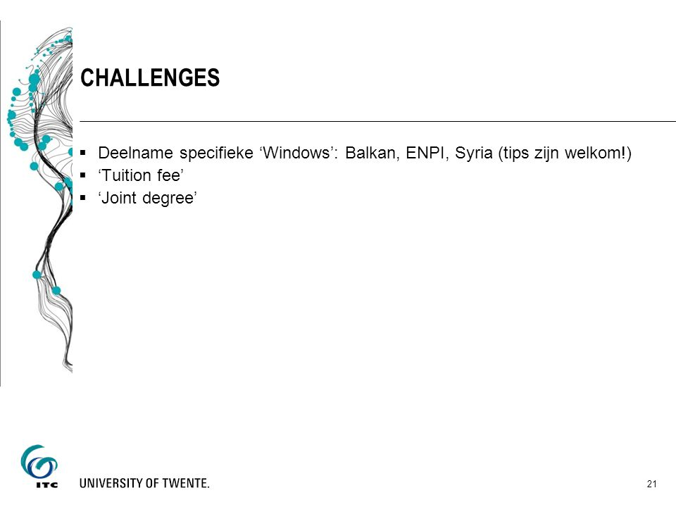  Deelname specifieke 'Windows': Balkan, ENPI, Syria (tips zijn welkom!)  'Tuition fee'  'Joint degree' CHALLENGES 21