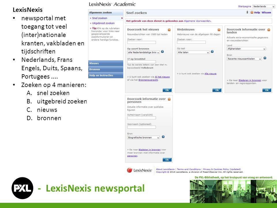 - LexisNexis newsportal LexisNexis • newsportal met toegang tot veel (inter)nationale kranten, vakbladen en tijdschriften • Nederlands, Frans Engels,