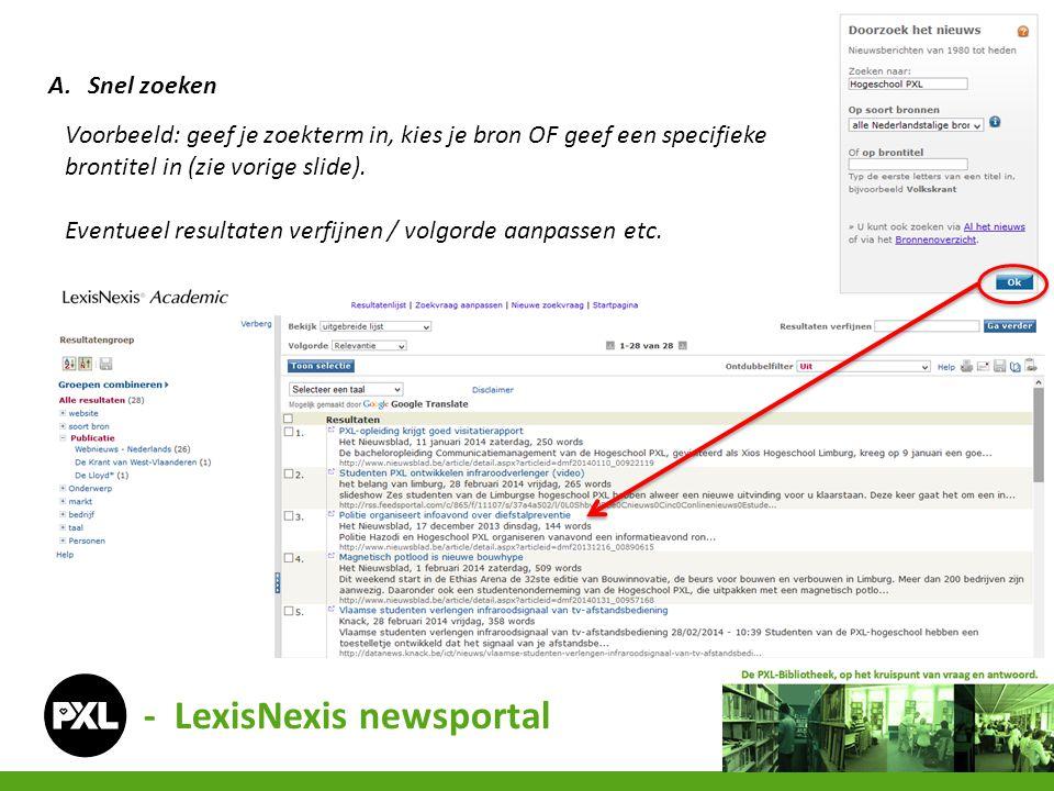 - LexisNexis newsportal A.Snel zoeken Voorbeeld: geef je zoekterm in, kies je bron OF geef een specifieke brontitel in (zie vorige slide). Eventueel r