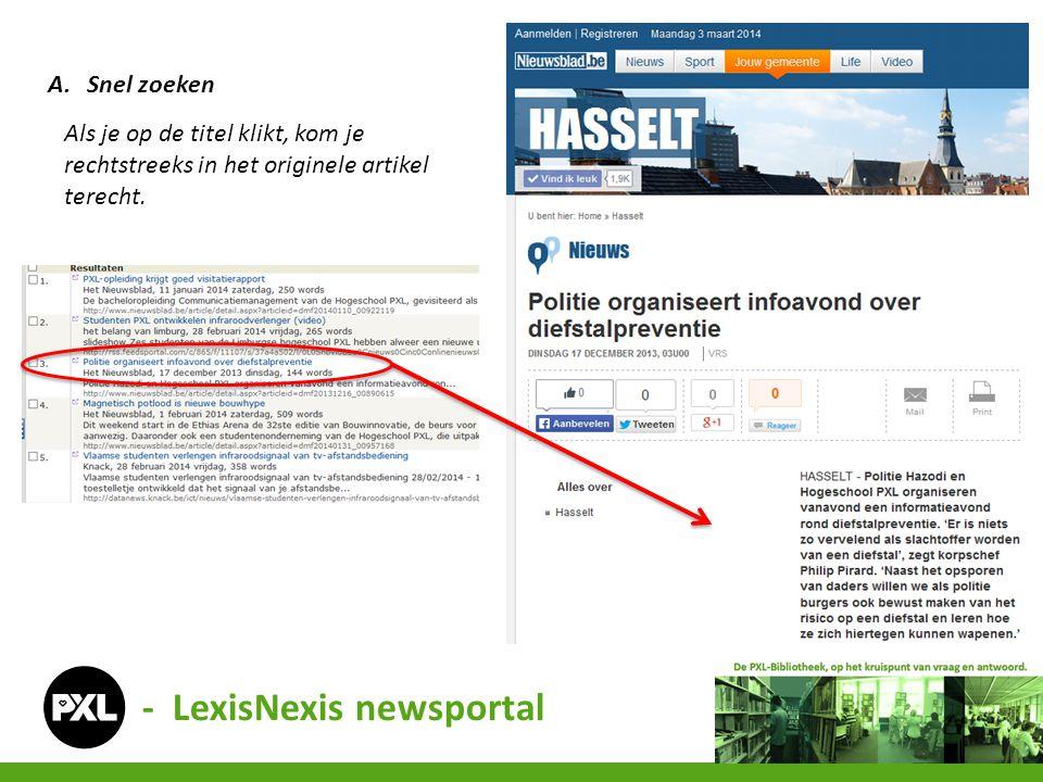 - LexisNexis newsportal A.Snel zoeken Als je op de titel klikt, kom je rechtstreeks in het originele artikel terecht.