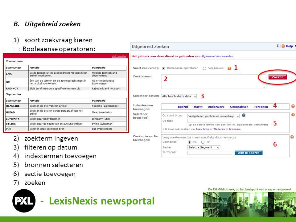 - LexisNexis newsportal B.Uitgebreid zoeken 1)soort zoekvraag kiezen  Booleaanse operatoren: 2)zoekterm ingeven 3)filteren op datum 4)indextermen toe