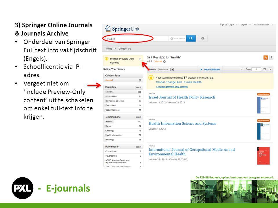 3) Springer Online Journals & Journals Archive • Onderdeel van Springer Full text info vaktijdschrift (Engels). • Schoollicentie via IP- adres. • Verg