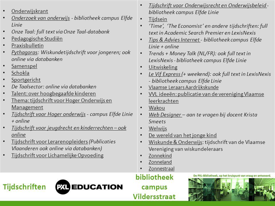 • Onderwijskrant Onderwijskrant • Onderzoek van onderwijs - bibliotheek campus Elfde Linie Onderzoek van onderwijs • Onze Taal: full text via Onze Taa