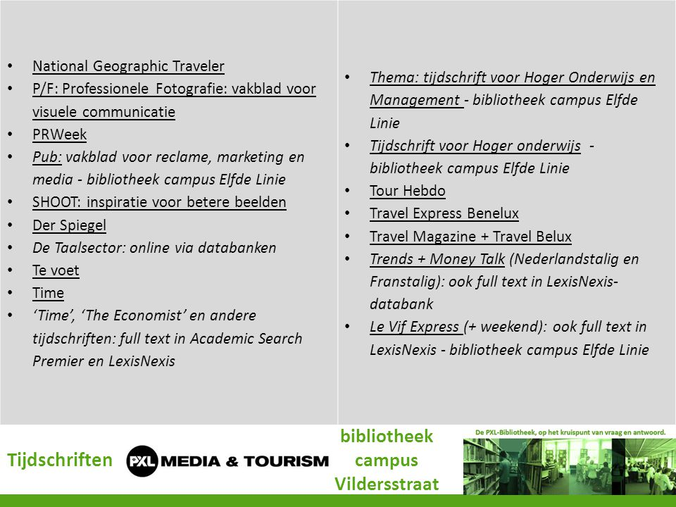 Tijdschriften bibliotheek campus Vildersstraat • National Geographic Traveler National Geographic Traveler • P/F: Professionele Fotografie: vakblad vo