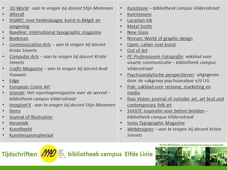 • 3D World - aan te vragen bij docent Stijn Mommen 3D World • Afterall Afterall • (H)ART: over hedendaagse kunst in België en omgeving (H)ART: over he