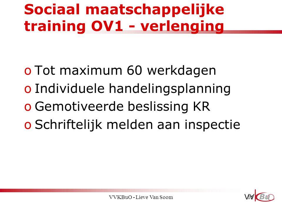 Sociaal maatschappelijke training OV1 - verlenging oTot maximum 60 werkdagen oIndividuele handelingsplanning oGemotiveerde beslissing KR oSchriftelijk