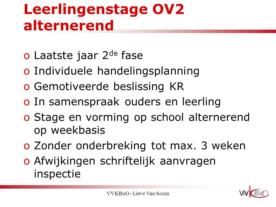 Leerlingenstage OV2 alternerend oLaatste jaar 2 de fase oIndividuele handelingsplanning oGemotiveerde beslissing KR oIn samenspraak ouders en leerling