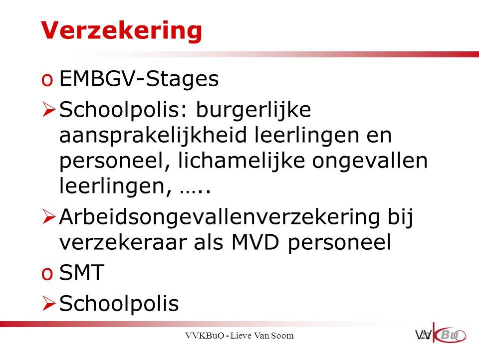 Verzekering oEMBGV-Stages  Schoolpolis: burgerlijke aansprakelijkheid leerlingen en personeel, lichamelijke ongevallen leerlingen, …..  Arbeidsongev
