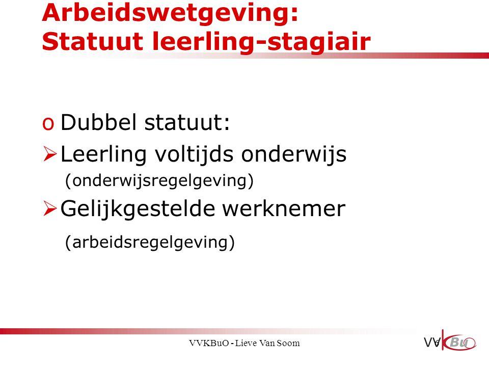 Arbeidswetgeving: Statuut leerling-stagiair oDubbel statuut:  Leerling voltijds onderwijs (onderwijsregelgeving)  Gelijkgestelde werknemer (arbeidsr