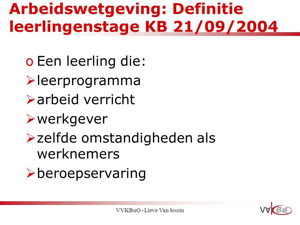 Arbeidswetgeving: Definitie leerlingenstage KB 21/09/2004 oEen leerling die:  leerprogramma  arbeid verricht  werkgever  zelfde omstandigheden als