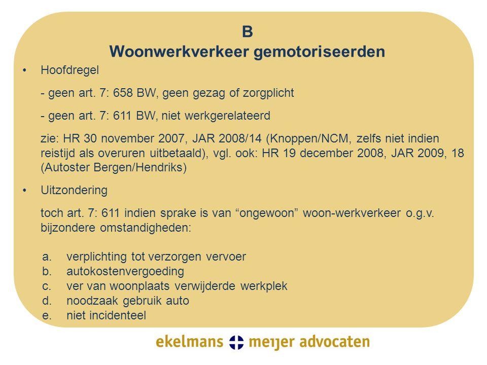 B Woonwerkverkeer gemotoriseerden •Hoofdregel - geen art. 7: 658 BW, geen gezag of zorgplicht - geen art. 7: 611 BW, niet werkgerelateerd zie: HR 30 n