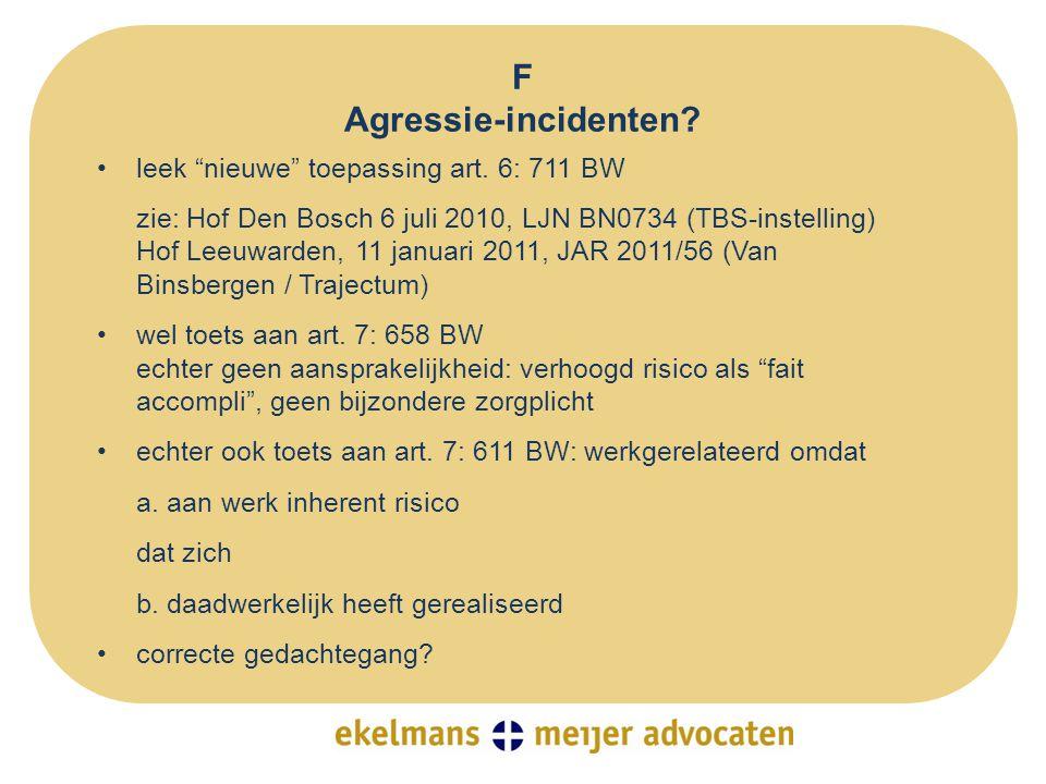 """F Agressie-incidenten? •leek """"nieuwe"""" toepassing art. 6: 711 BW zie: Hof Den Bosch 6 juli 2010, LJN BN0734 (TBS-instelling) Hof Leeuwarden, 11 januari"""