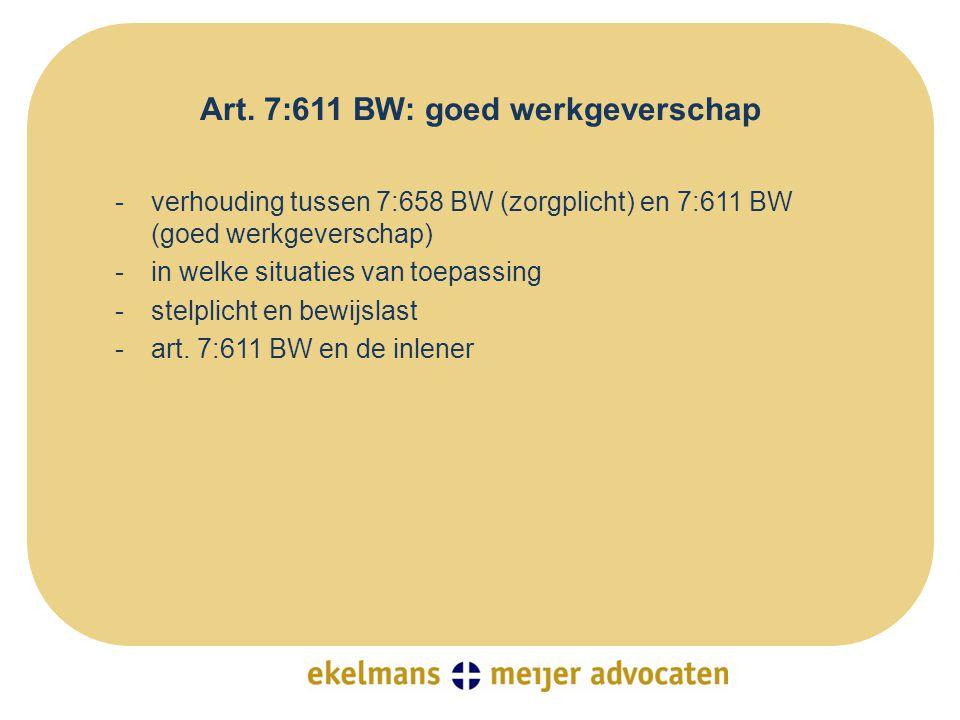 Art. 7:611 BW: goed werkgeverschap -verhouding tussen 7:658 BW (zorgplicht) en 7:611 BW (goed werkgeverschap) -in welke situaties van toepassing -stel