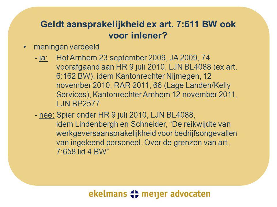 Geldt aansprakelijkheid ex art. 7:611 BW ook voor inlener? •meningen verdeeld - ja:Hof Arnhem 23 september 2009, JA 2009, 74 voorafgaand aan HR 9 juli