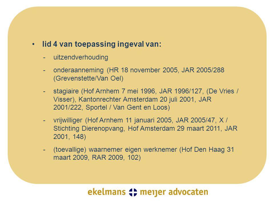 •lid 4 van toepassing ingeval van: -uitzendverhouding -onderaanneming (HR 18 november 2005, JAR 2005/288 (Grevenstette/Van Oel) -stagiaire (Hof Arnhem