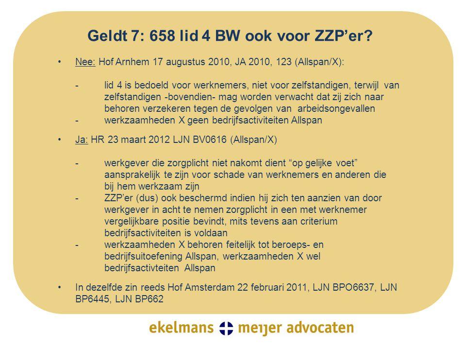 Geldt 7: 658 lid 4 BW ook voor ZZP'er? •Nee: Hof Arnhem 17 augustus 2010, JA 2010, 123 (Allspan/X): -lid 4 is bedoeld voor werknemers, niet voor zelfs