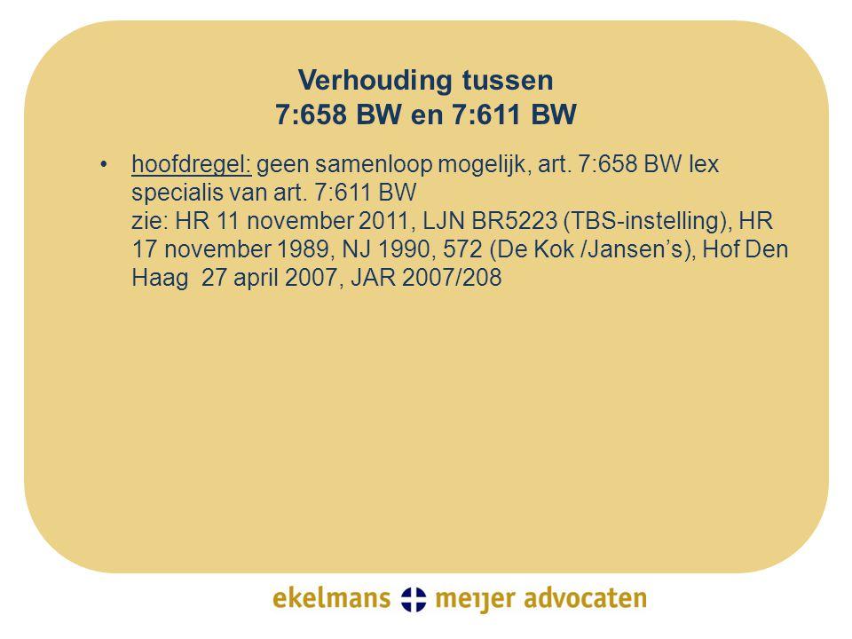 Verhouding tussen 7:658 BW en 7:611 BW •hoofdregel: geen samenloop mogelijk, art. 7:658 BW lex specialis van art. 7:611 BW zie: HR 11 november 2011, L