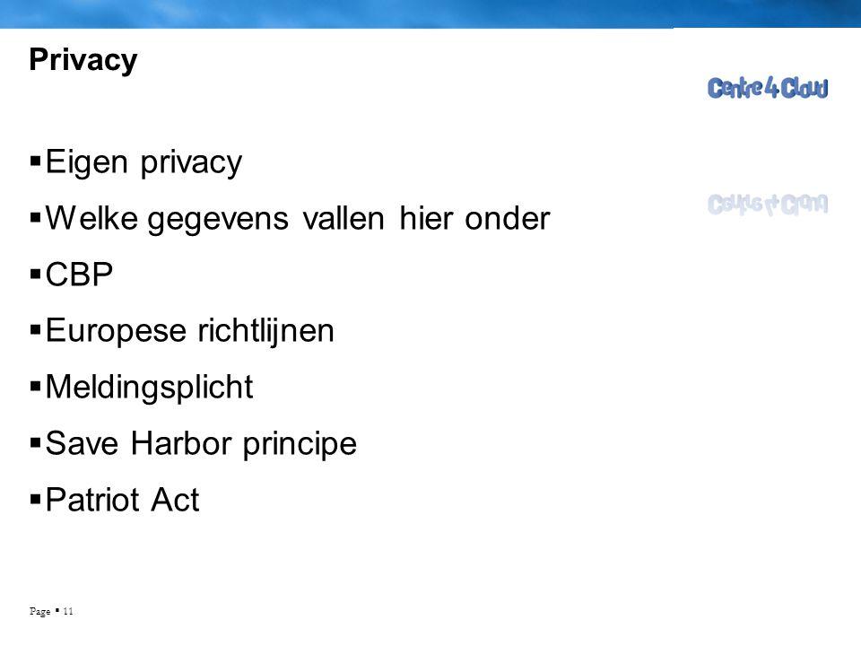 Page  11 Privacy  Eigen privacy  Welke gegevens vallen hier onder  CBP  Europese richtlijnen  Meldingsplicht  Save Harbor principe  Patriot Ac