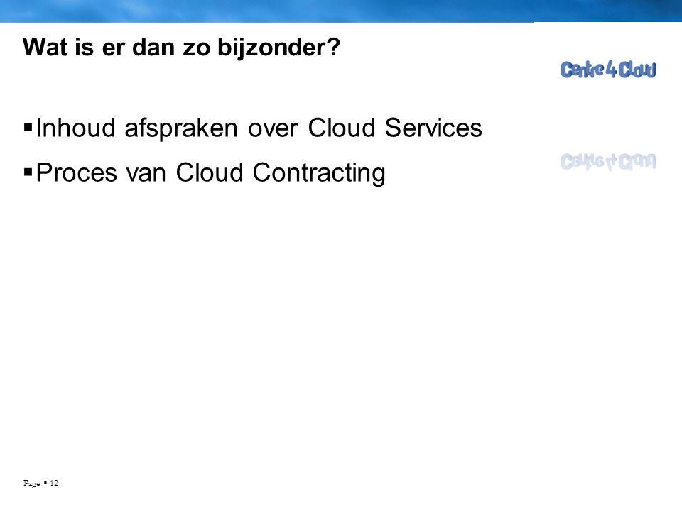 Page  12 Wat is er dan zo bijzonder?  Inhoud afspraken over Cloud Services  Proces van Cloud Contracting