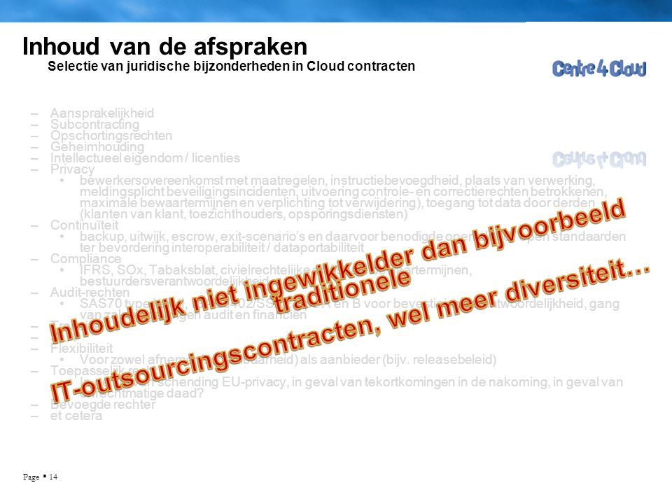 Page  14 Inhoud van de afspraken Selectie van juridische bijzonderheden in Cloud contracten –Aansprakelijkheid –Subcontracting –Opschortingsrechten –