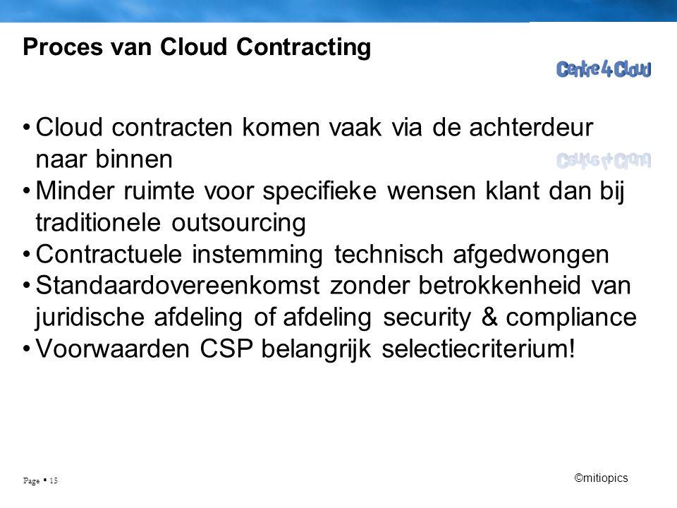 Page  15 Proces van Cloud Contracting •Cloud contracten komen vaak via de achterdeur naar binnen •Minder ruimte voor specifieke wensen klant dan bij