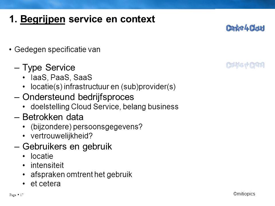 Page  17 1. Begrijpen service en context •Gedegen specificatie van –Type Service •IaaS, PaaS, SaaS •locatie(s) infrastructuur en (sub)provider(s) –On