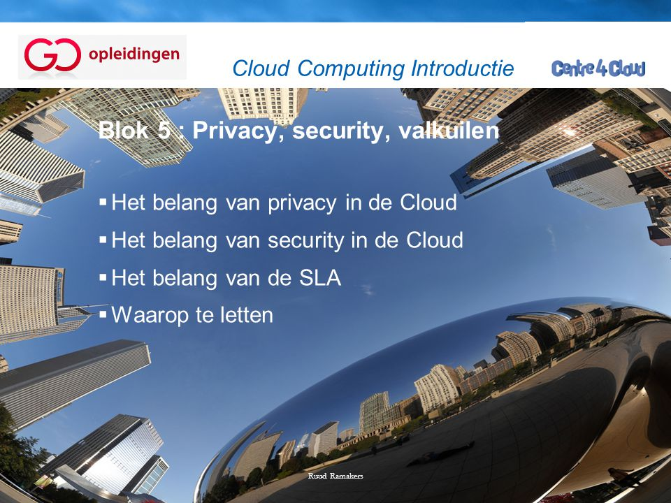 Page  2 Blok 5 : Privacy, security, valkuilen  Het belang van privacy in de Cloud  Het belang van security in de Cloud  Het belang van de SLA  Waarop te letten Ruud Ramakers Cloud Computing Introductie