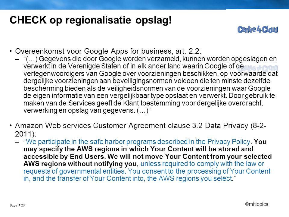 """Page  20 CHECK op regionalisatie opslag! •Overeenkomst voor Google Apps for business, art. 2.2: –""""(…) Gegevens die door Google worden verzameld, kunn"""