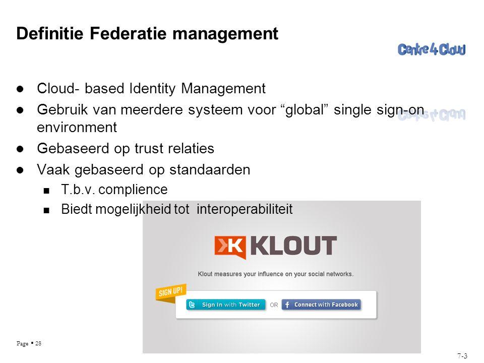 "Page  28 Definitie Federatie management 7-3  Cloud- based Identity Management  Gebruik van meerdere systeem voor ""global"" single sign-on environmen"