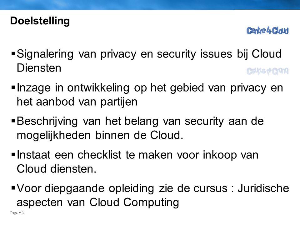 Page  3 Doelstelling  Signalering van privacy en security issues bij Cloud Diensten  Inzage in ontwikkeling op het gebied van privacy en het aanbod