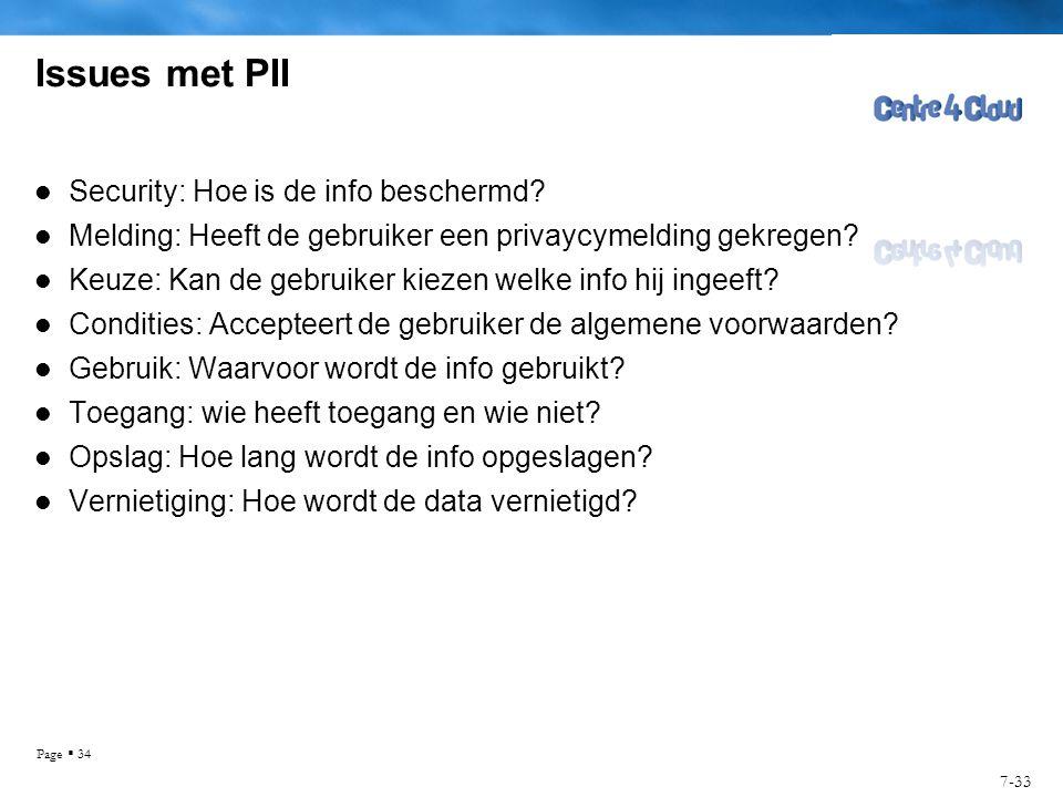 Page  34 Issues met PII  Security: Hoe is de info beschermd?  Melding: Heeft de gebruiker een privaycymelding gekregen?  Keuze: Kan de gebruiker k
