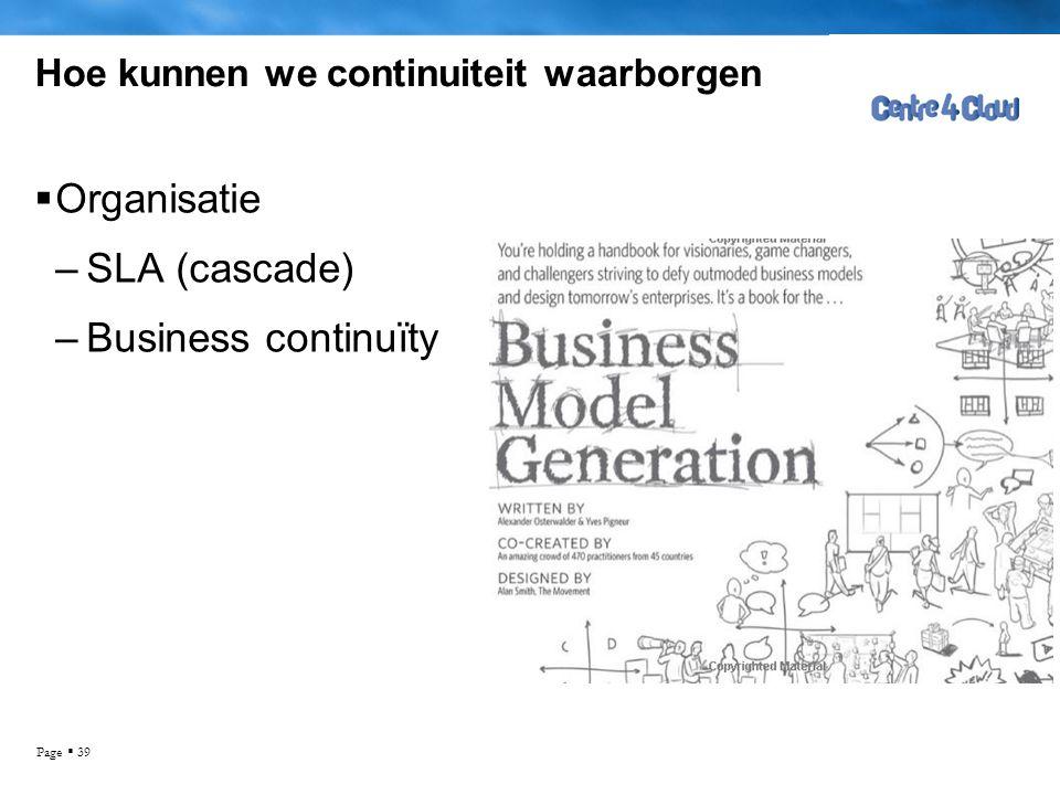 Page  39 Hoe kunnen we continuiteit waarborgen  Organisatie –SLA (cascade) –Business continuïty