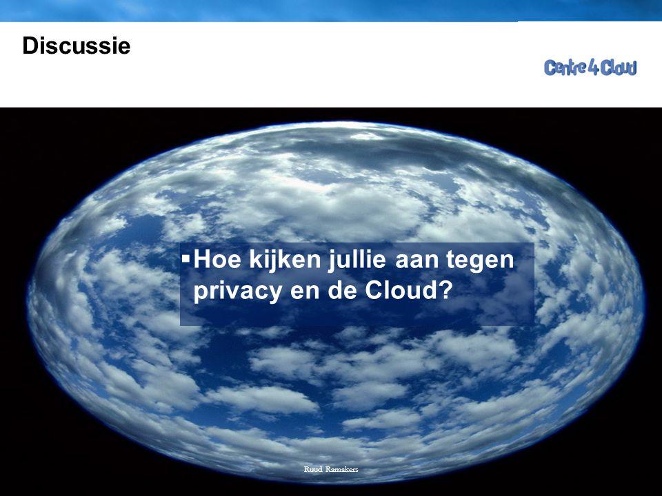 Page  4 Discussie  Hoe kijken jullie aan tegen privacy en de Cloud? Ruud Ramakers