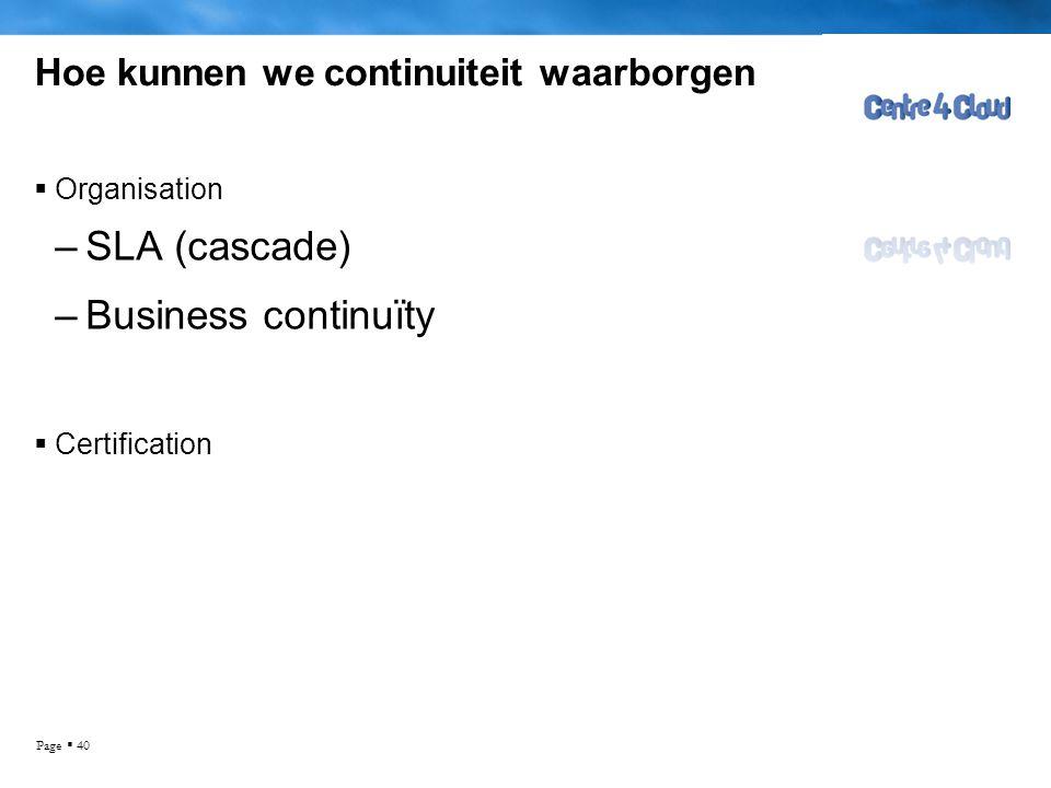 Page  40 Hoe kunnen we continuiteit waarborgen  Organisation –SLA (cascade) –Business continuïty  Certification