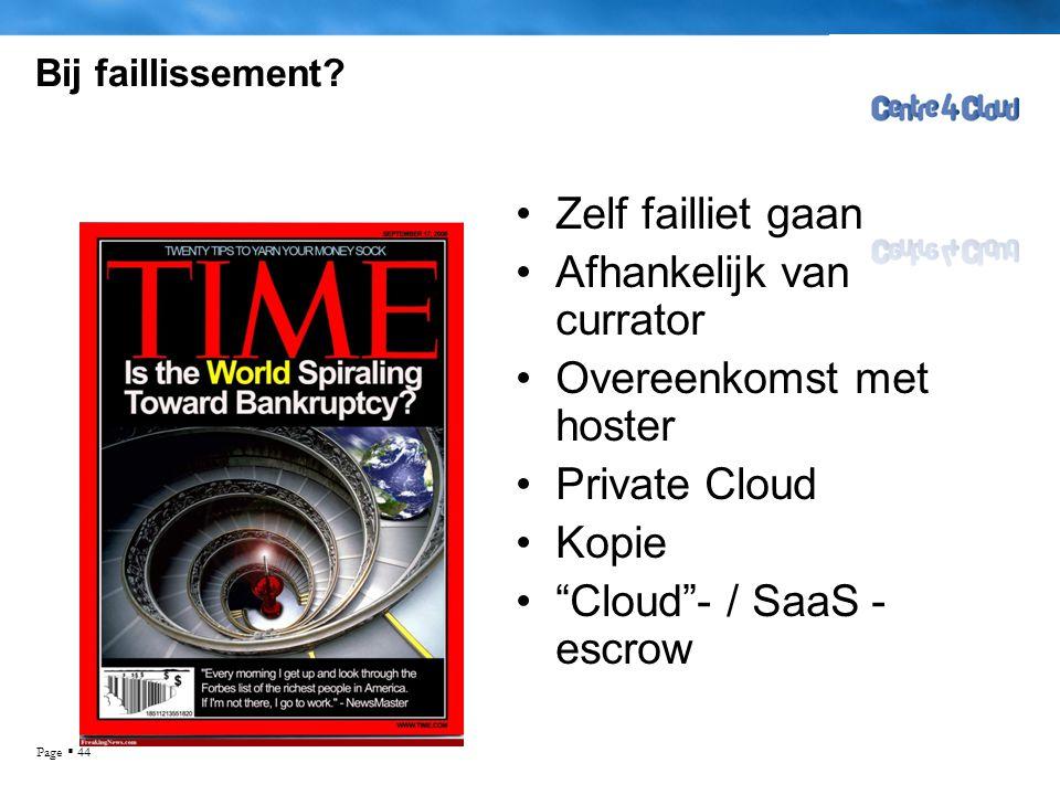 """Page  44 Bij faillissement? •Zelf failliet gaan •Afhankelijk van currator •Overeenkomst met hoster •Private Cloud •Kopie •""""Cloud""""- / SaaS - escrow"""