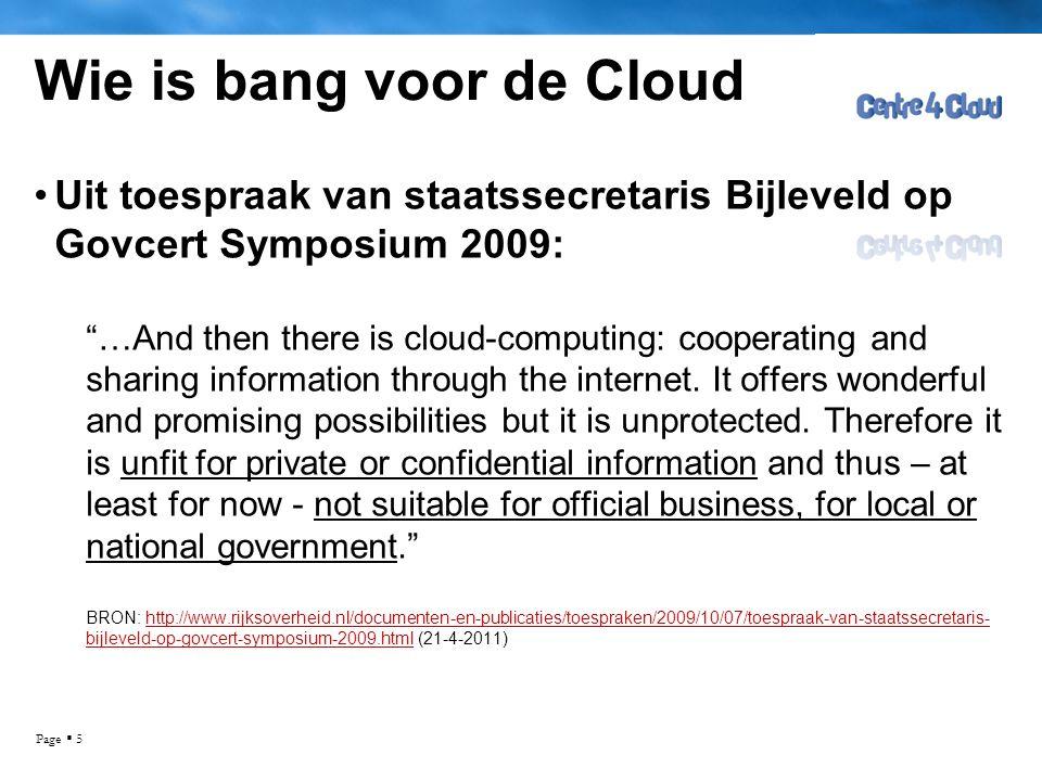 Page  5 Wie is bang voor de Cloud •Uit toespraak van staatssecretaris Bijleveld op Govcert Symposium 2009: …And then there is cloud-computing: cooperating and sharing information through the internet.