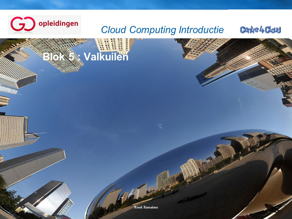 Page  55 Blok 5 : Valkuilen Ruud Ramakers Cloud Computing Introductie