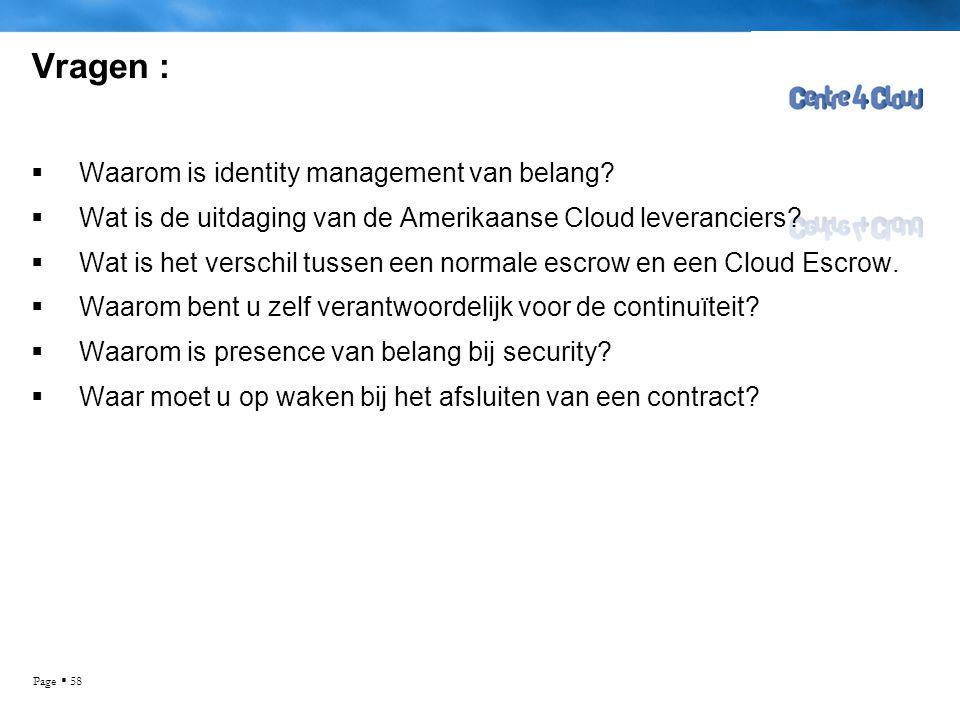 Page  58 Vragen :  Waarom is identity management van belang?  Wat is de uitdaging van de Amerikaanse Cloud leveranciers?  Wat is het verschil tuss