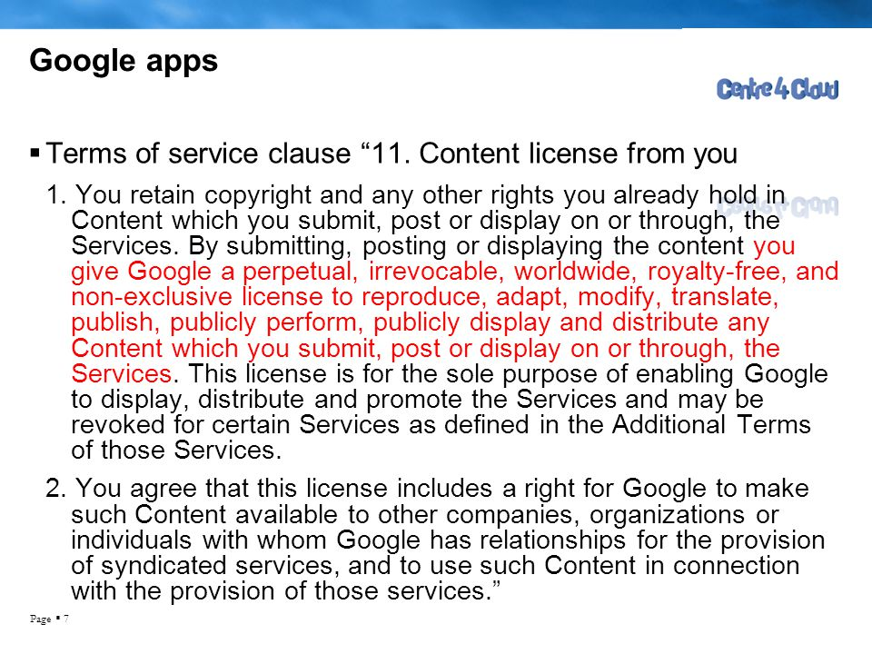 """Page  7 Google apps  Terms of service clause """"11. Content license from you 1. You retain copyright and any other rights you already hold in Content"""