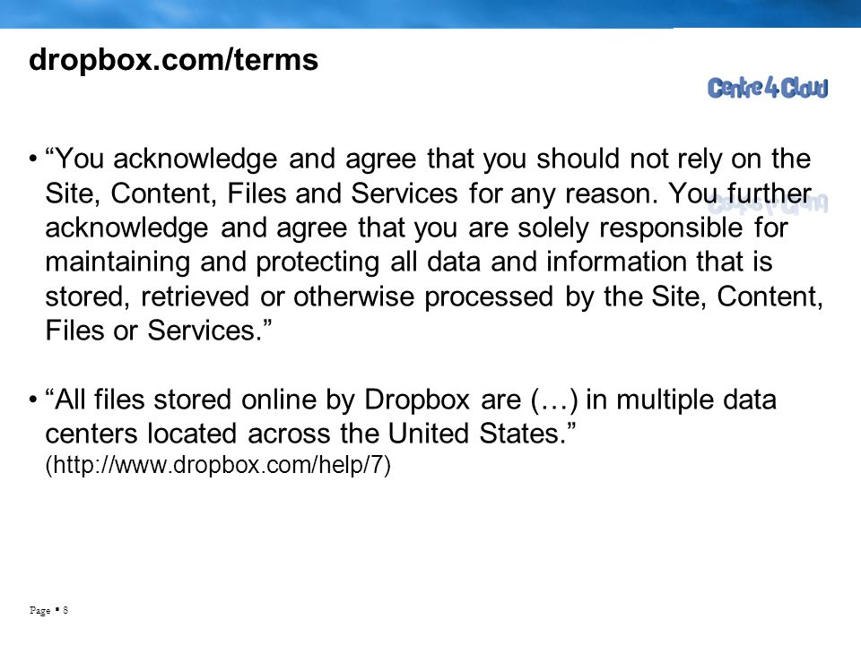 """Page  8 dropbox.com/terms •""""You acknowledge and agree that you should not rely on the Site, Content, Files and Services for any reason. You further a"""